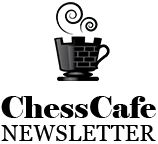 ChessCafe Newsletter